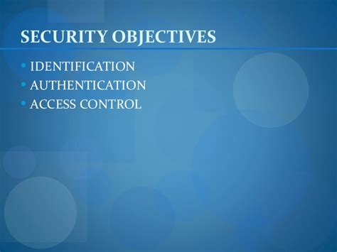 SECURITY OBJECTIVES IDENTIFICATION AUTHENTICATION ACCESS