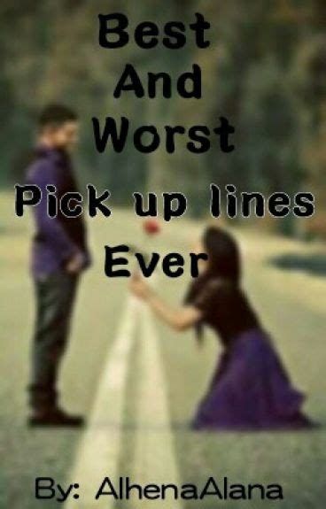 Best and Worst Pick up Lines Ever - Alhena - Wattpad